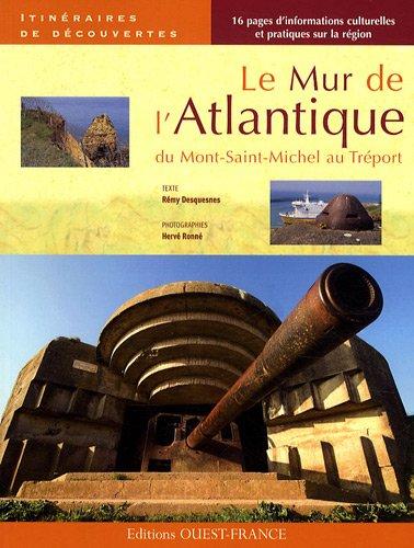 Le Mur de l'Atlantique : Du Mont-Saint-Michel au Tréport