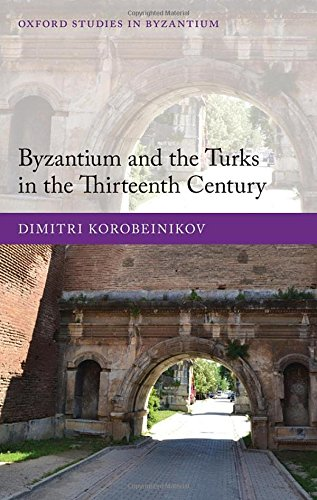 Byzantium and the Turks in the Thirteenth Century (Oxford Studies in Byzantium)
