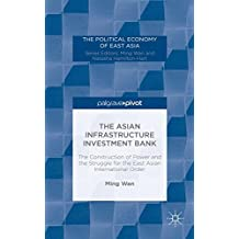 The Asian Infrastructure Investment Bank: The Construction of Power and the Struggle for the East Asian International Order (The Political Economy of East Asia)