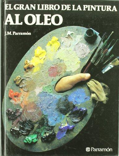 EL GRAN LIBRO DE LA PINTURA AL OLEO (Grandes libros) por José M. Parramón Vilasaló