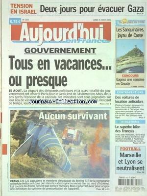 AUJOURD'HUI EN FRANCE [No 1354] du 15/08/2005 - TENSION EN ISRAEL - 2 JOURS POUR EVACUER GAZA - GOUVERNEMENT - TOUS EN VACANCES OU PRESQUE - LE CRASH DU BOEING 737 DE LA CHYPRIOTE HELIOS - CONTRAVENTIONS - DES VOITURES DE LOCATION ANTIRADARS - ATHLETISME - LE SUPERBE BILAN DES FRANCAIS - LES SPORTS - FOOT