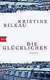 Die Glücklichen: Roman von Kristine Bilkau