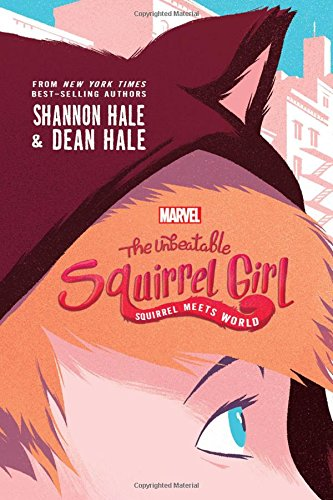 The Unbeatable Squirrel Girl: Squirrel Meets World ([Not Part of a Series]; A Squirrel Girl Novel)