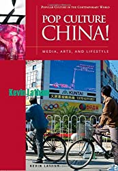 Pop Culture China!: Media, Arts, and Lifestyle (Popular Culture in the Contemporary World)