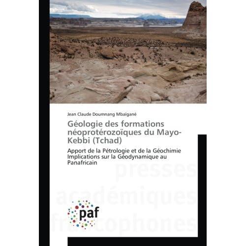 Géologie des formations néoprotérozoïques du Mayo-Kebbi (Tchad): Apport de la Pétrologie et de la Géochimie Implications sur la Géodynamique au Panafricain