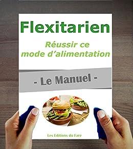 Flexitarien : le Manuel. Réussir son nouveau mode d'alimentation