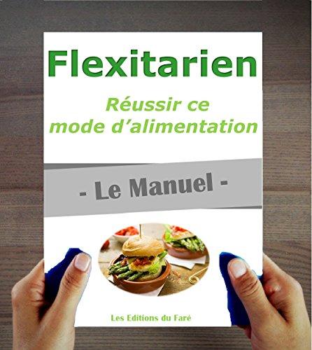 Flexitarien : le Manuel. Réussir son nouveau mode d'alimentation par Les Editions du Faré
