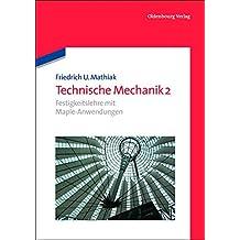Friedrich U. Mathiak: Technische Mechanik: Festigkeitslehre mit Maple-Anwendungen (De Gruyter Studium)