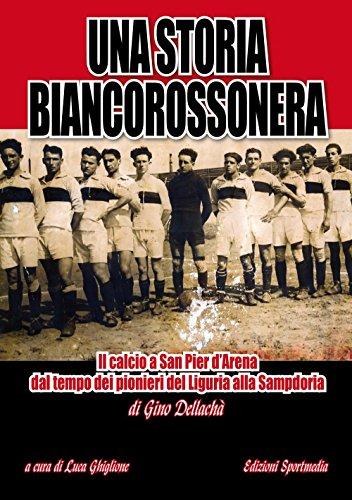 Una storia biancorossonera. Il calcio a San Pier d'Arena dal tempo dei pionieri del Liguria alla Sampdoria