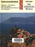 Die italienische Riviera. Ligurien - die Region und ihre Küste von San Remo über Genua bis La Spezia - Rolf Legler