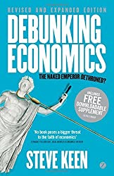 Debunking Economics - Revised and Expanded Edition: The Naked Emperor Dethroned? by Steve Keen (2011-09-01)