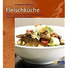 Fleischküche: Braten, Schmoren und Niedertemperaturgaren. Küchenpraxis und 120 Rezepte