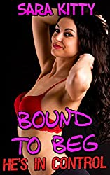 Bound to Beg (He's In Control Book 3)