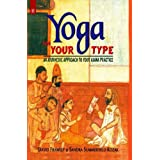 Yoga For Your Type: An Ayurvedic Approach to Your Asana Practice