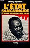 L'Etat sanguinaire sous le règne d'Amin Dada
