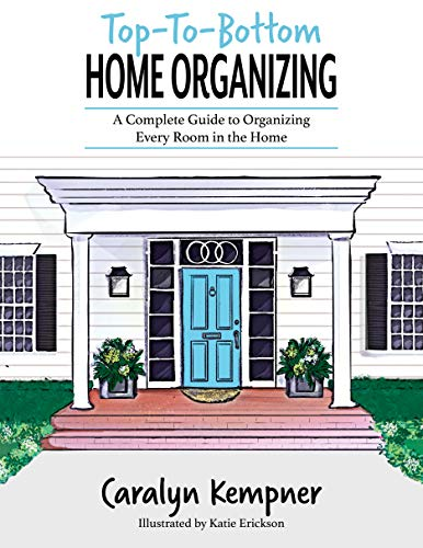 Top-To-Bottom Home Organizing: A Complete Guide to Organizing Every Room in the Home (English Edition)