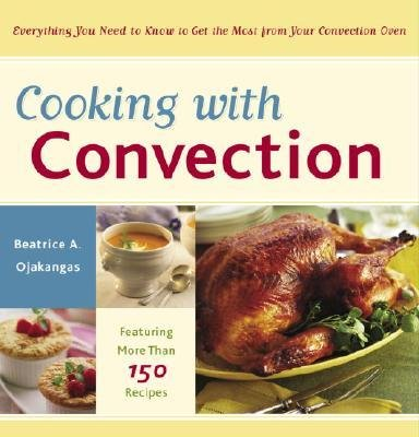 [( Cooking with Convection: Everything You Need to Know to Get the Most from Your Convection Oven By Ojakangas, Beatrice A. ( Author ) Paperback Mar - 2005)] Paperback