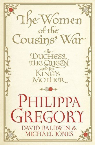 the-women-of-the-cousins-war-the-duchess-the-queen-and-the-kings-mother-by-gregory-philippa-baldwin-