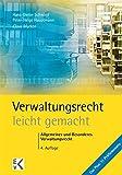 Verwaltungsrecht - leicht gemacht: Allgemeines und Besonderes Verwaltungsrecht für Studierende an Universitäten, Hochschulen und Berufsakademien (GELBE SERIE)