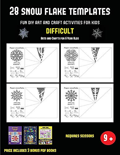 Arts and Crafts for 6 Year Olds (28 snowflake templates - Fun DIY art and craft activities for kids - Difficult): Arts and Crafts for Kids