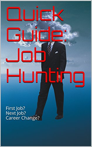 Quick Guide: Job Hunting: First Job? Next Job? Career Change?