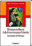 Kompendium Adoleszenzpsychiatrie: Krankheitsbilder mit CME-Fragen (2011-06-24)