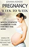 Pregnancy: Week to Week - Month to Month Handbook Guide For First Time Moms - 10 Bonus Tips For A Healthy Pregnancy And Newborn (Pregnant, Pregnancy Books, ... Pregnancy Week By Week, First Time Moms)