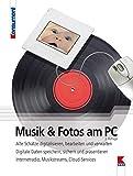 Musik und Fotos am PC: Alte Schätze digitalisieren, bearbeiten und verwalten. Digitale Daten speichern, sichern und präsentieren. Internetradio, Musikstreams, Cloud-Services