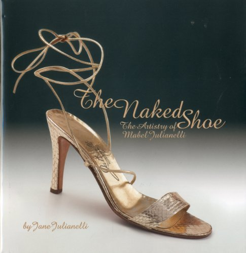 The Naked Shoe: The Artistry of Mabel Julianelli by Julianelli, Jane (2010) Hardcover