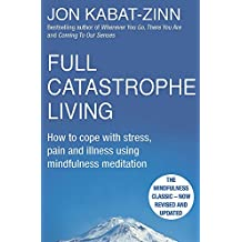 Full Catastrophe Living, Revised Edition: How to cope with stress, pain and illness using mindfulness meditation
