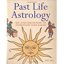 Past Life Astrology: Use Your Birthchart to Understand Your Karma by Judy Hall (2006-08-28)
