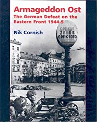 Armageddon Ost: The German Defeat on the Eastern Front 1944-5 by Nik Cornish (2006-07-04)