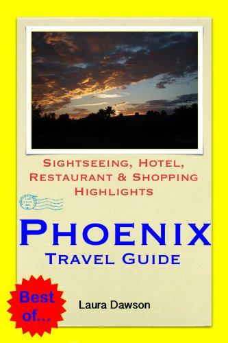 Phoenix, Arizona Travel Guide - Sightseeing, Hotel, Restaurant & Shopping Highlights (Illustrated) (English Edition)