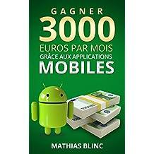 Gagner 3000 Euros par mois: Grace aux applications mobiles (Devenir Riche t. 1) (French Edition)
