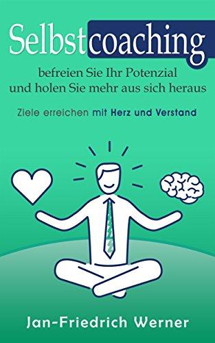 Selbstcoaching: befreien Sie Ihr Potenzial und holen Sie mehr aus sich heraus - Ziele erreichen mit Herz und Verstand