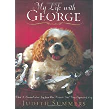 My Life with George: What I Learned About Joy From One Neurotic (and Very Expensive) Dog by Judith Summers (2007-11-06)