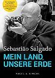 Mein Land, unsere Erde: Autobiografie - Sebastião Salgado, Isabelle Francq
