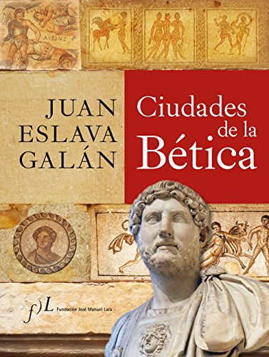Ciudades de la Bética (CIUDADES Hª) por Juan Eslava Galán