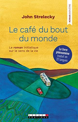 Le café du bout du monde: Le roman initiatique sur le sens de la vie