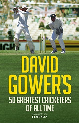 David Gower's 50 Greatest Cricketers of All Time di David Gower