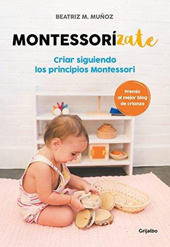 Montessorízate: Criar siguiendo los principios Montessori (Embarazo, bebé y niño) por Beatriz M. Muñoz