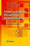 Prozessorientierte Verwaltungsmodernisierung: Prozessmanagement im Zeitalter von E-Government und New Public