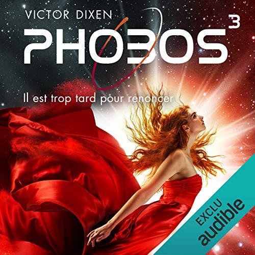 Phobos. Il est trop tard pour renoncer: Phobos 3 par Victor Dixen