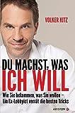 Du machst, was ich will: Wie Sie bekommen, was Sie wollen - ein Ex-Lobbyist verrät die besten Tricks - Volker Kitz