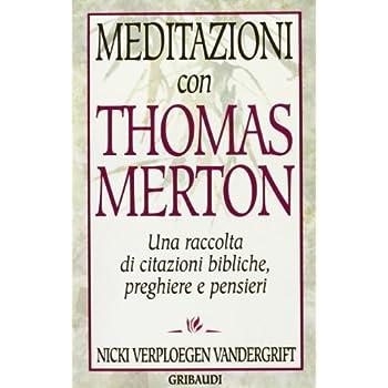 Meditazioni Con Thomas Merton. Una Raccolta Di Citazioni Bibliche, Preghiere E Pensieri