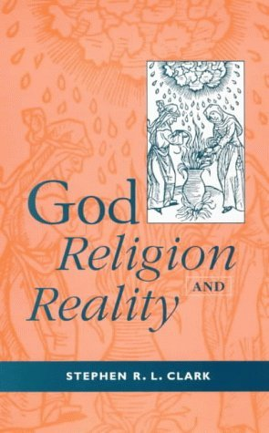 God, Religion and Reality by Stephen R.L.Clark (1998-12-10)