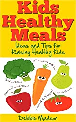 Kids Healthy Meals - Ideas and Tips for Raising Healthy Kids (English Edition)