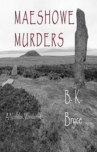 Maeshowe Murders: A Neolithic Whodunnit (Marna Mystery Series Book 1) by [Bryce, B. K.]