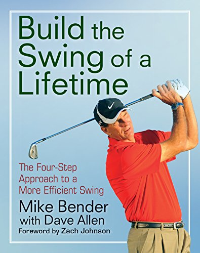 Build the Swing of a Lifetime: The Four-Step Approach to a More Efficient Swing (English Edition) por Mike Bender