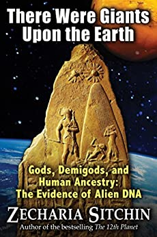 There Were Giants Upon the Earth: Gods, Demigods, and Human Ancestry: The Evidence of Alien DNA (Earth Chronicles) (English Edition) von [Sitchin, Zecharia]